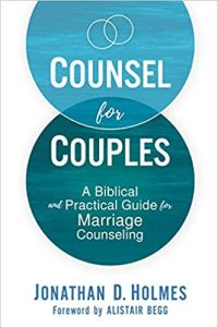 Counsel For Couples - A Biblical and Practical Guide for Marriage Counselling by Jonathan Holmes